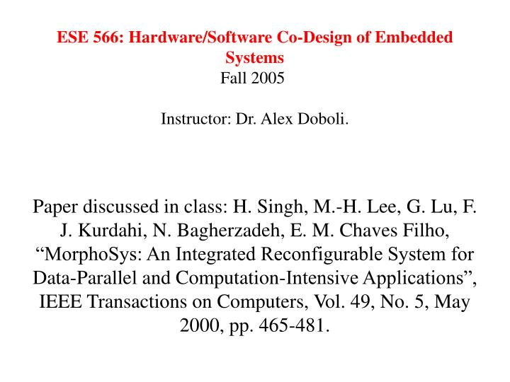 Ese 566 hardware software co design of embedded systems fall 2005 instructor dr alex doboli