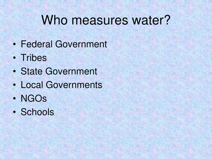 Who measures water?