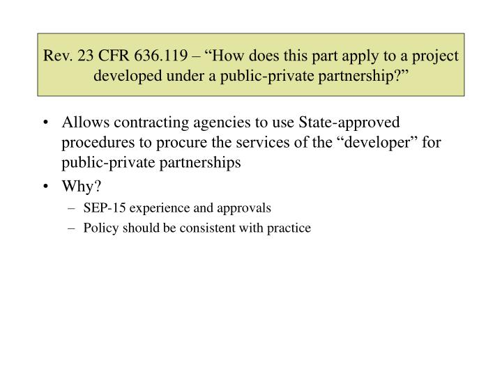 "Rev. 23 CFR 636.119 – ""How does this part apply to a project developed under a public-private partnership?"""