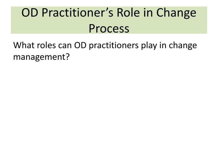OD Practitioner's Role in Change Process