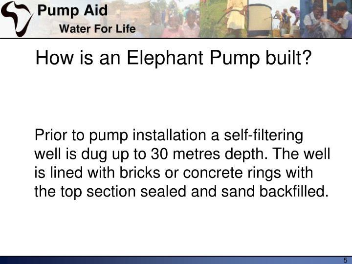 How is an Elephant Pump built?