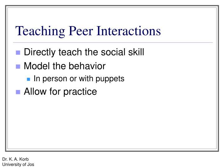 Teaching Peer Interactions
