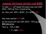 suppose the boots initially cost 100