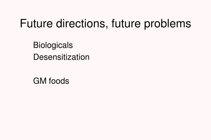 Future directions, future problems