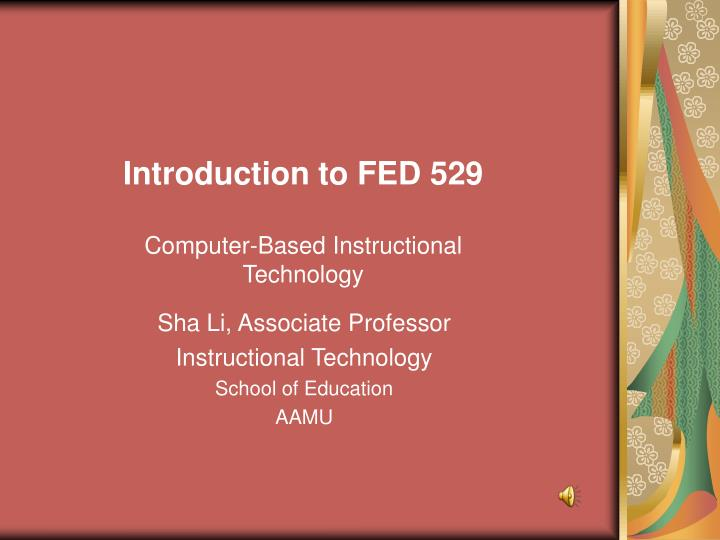 Introduction to fed 529 computer based instructional technology