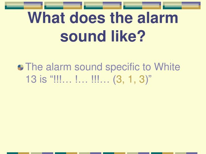 What does the alarm sound like?