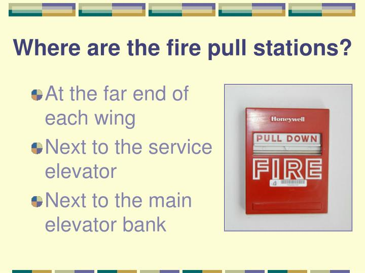Where are the fire pull stations?