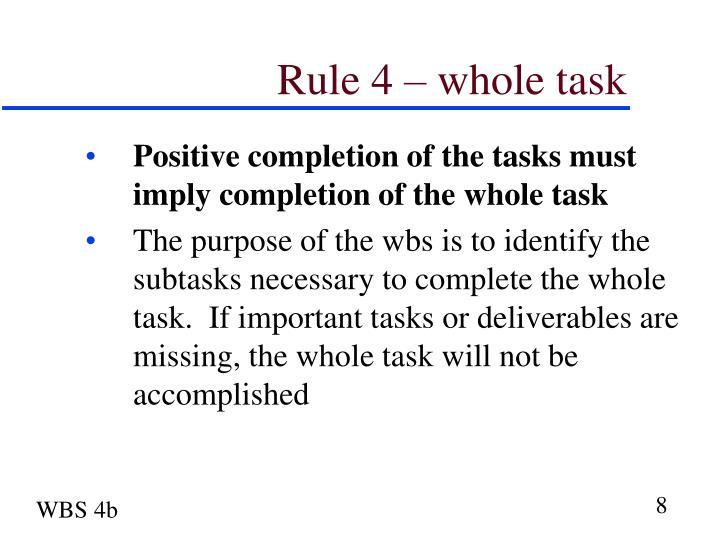 Rule 4 – whole task