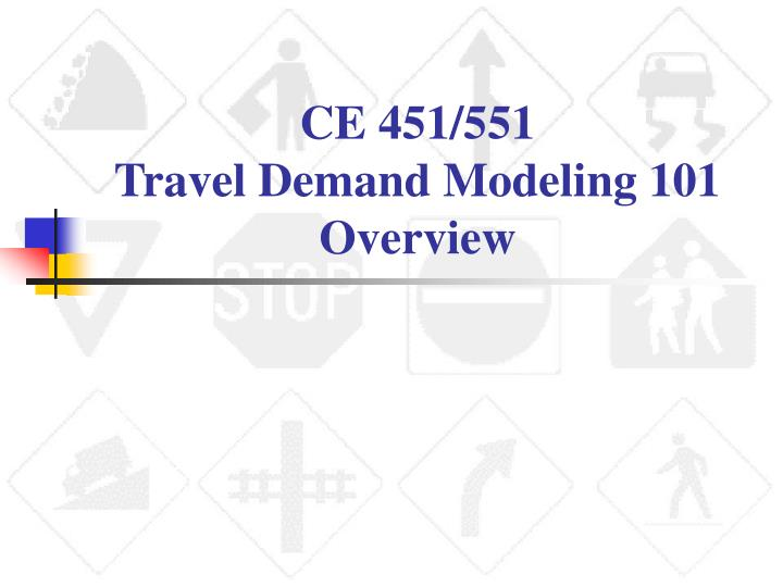 Ce 451 551 travel demand modeling 101 overview