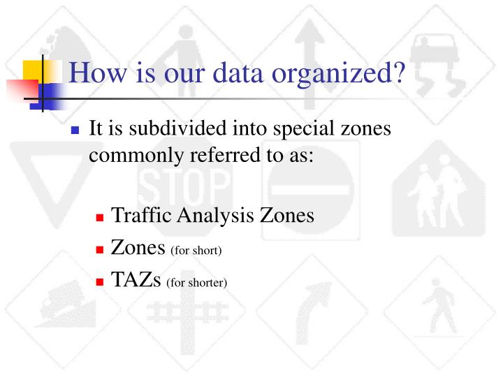 How is our data organized?