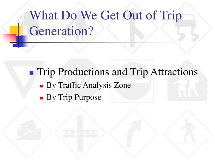 What Do We Get Out of Trip Generation?