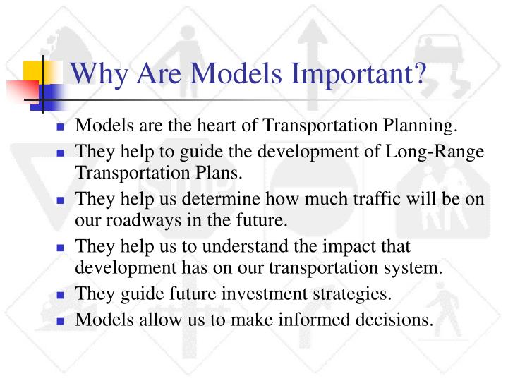 Why Are Models Important?