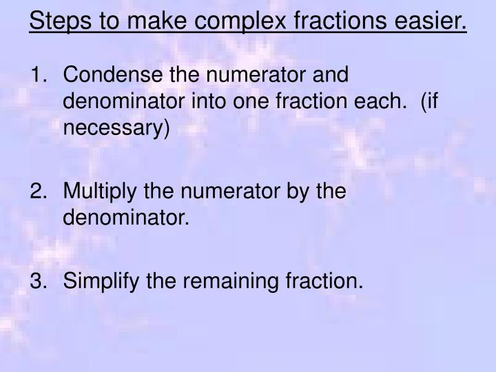 Steps to make complex fractions easier.