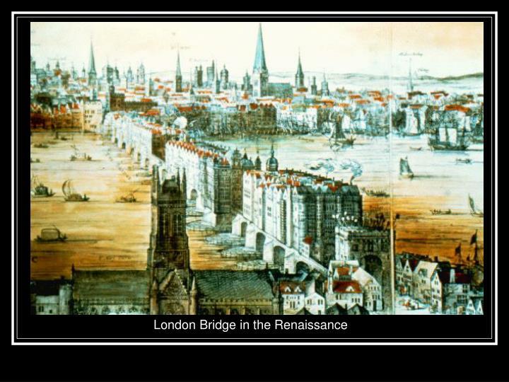 London Bridge in the Renaissance