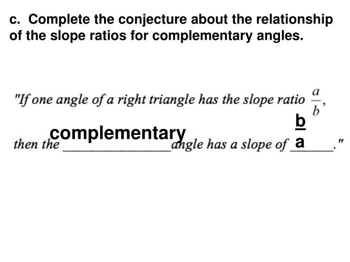 c.  Complete the conjecture about the relationship of the slope ratios for complementary angles.