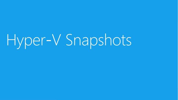 Hyper-V Snapshots