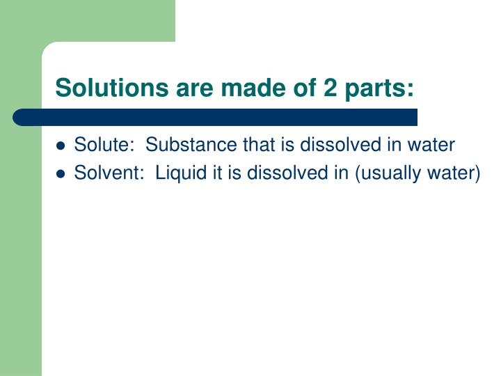Solutions are made of 2 parts: