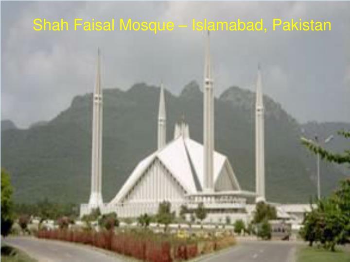 Shah Faisal Mosque – Islamabad, Pakistan