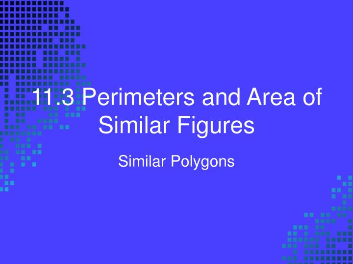 11 3 perimeters and area of similar figures