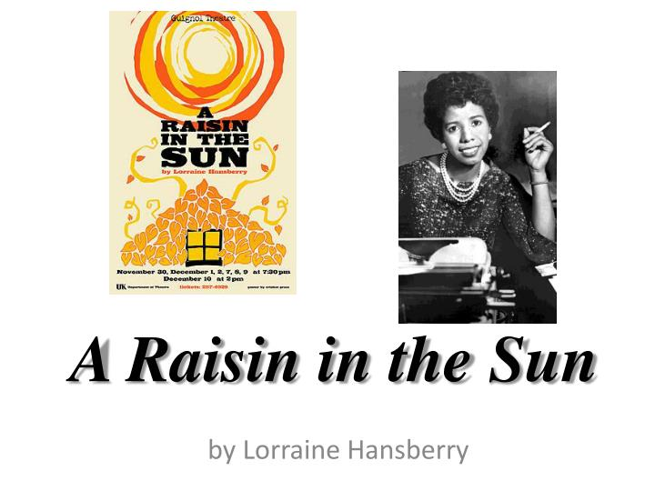 an analysis of drama in a raisin in the sun by lorraine hansberry