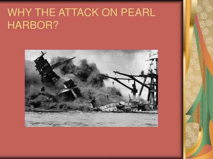 WHY THE ATTACK ON PEARL HARBOR?
