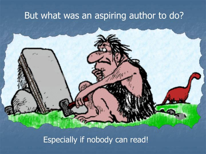 But what was an aspiring author to do?