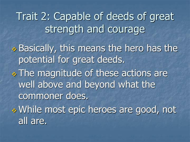 Trait 2: Capable of deeds of great strength and courage