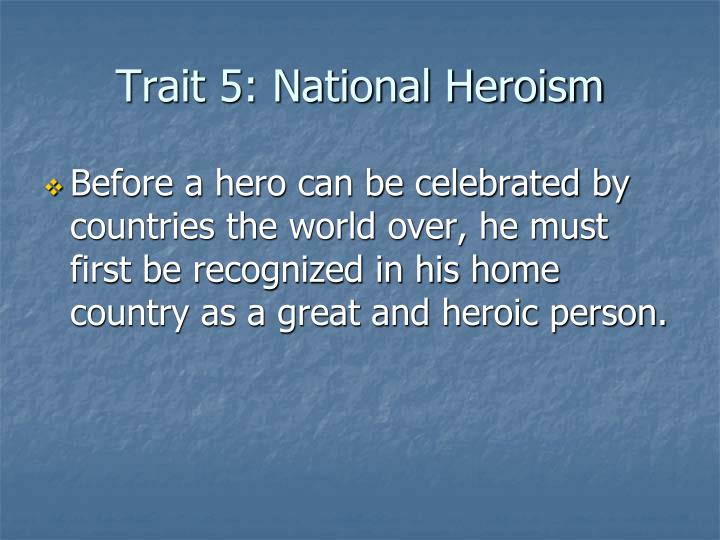 Trait 5: National Heroism