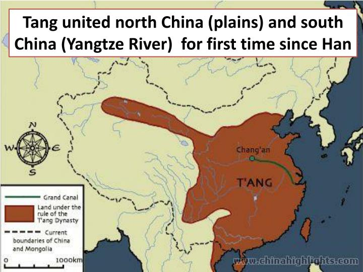 Tang united north China (plains) and south China (Yangtze River)  for first time since Han
