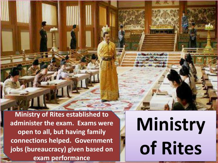 Ministry of Rites established to administer the exam.  Exams were open to all, but having family connections helped.  Government jobs (bureaucracy) given based on exam performance