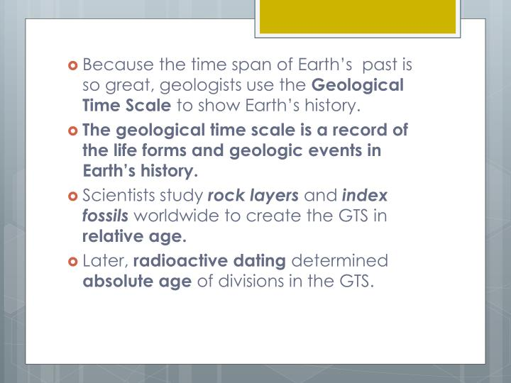 Because the time span of Earth's  past is so great, geologists use the