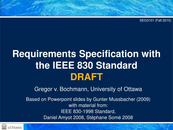 Requirements specification with the ieee 830 standard draft
