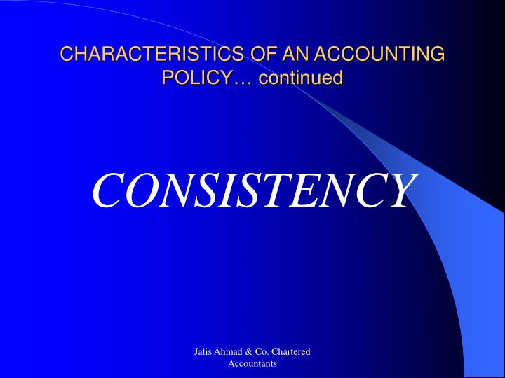 CHARACTERISTICS OF AN ACCOUNTING POLICY… continued