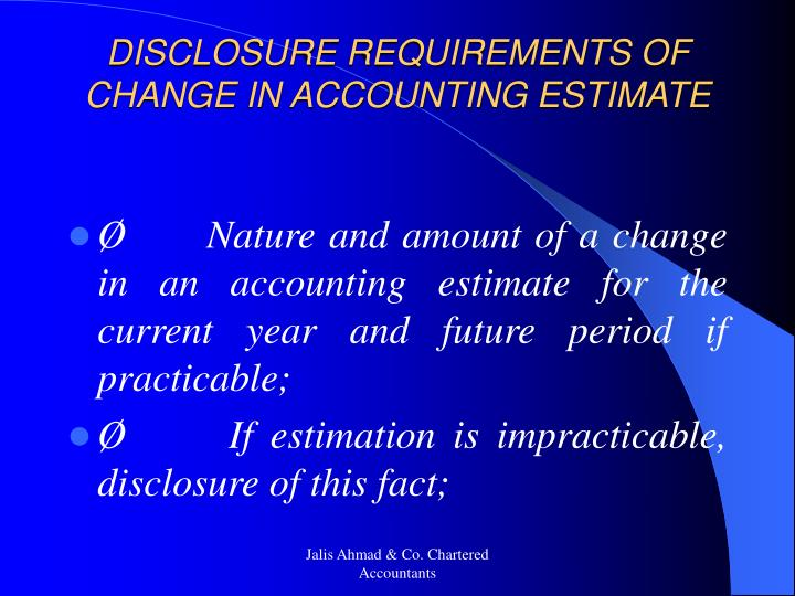 DISCLOSURE REQUIREMENTS OF CHANGE IN ACCOUNTING ESTIMATE