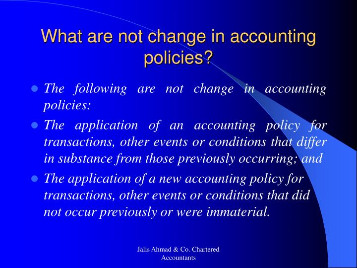 What are not change in accounting policies?