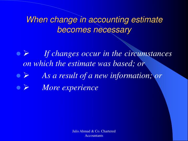 When change in accounting estimate becomes necessary