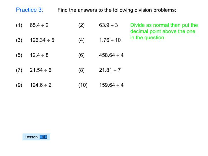 Divide as normal then put the decimal point above the one in the question