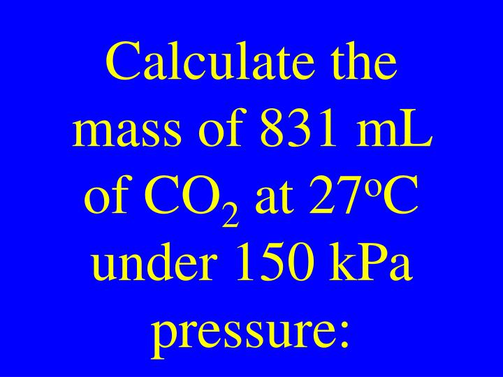 Calculate the mass of 831 mL of CO