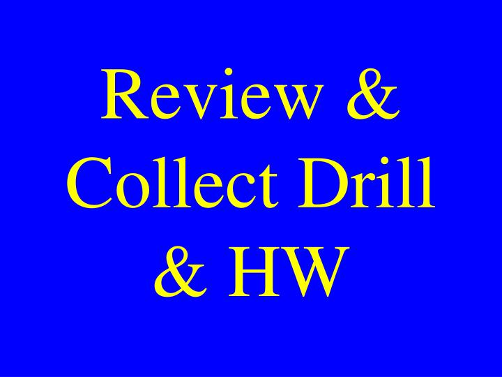 Review & Collect Drill & HW
