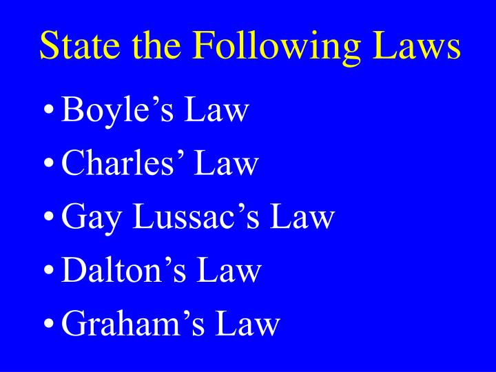 State the Following Laws