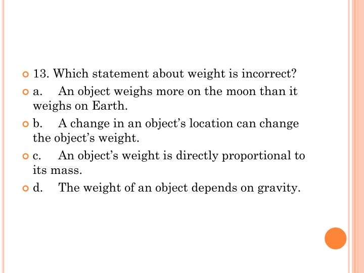 13. Which statement about weight is incorrect?