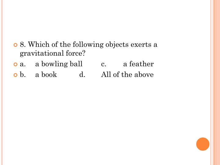 8. Which of the following objects exerts a gravitational force?