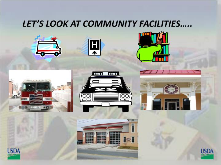 LET'S LOOK AT COMMUNITY FACILITIES…..