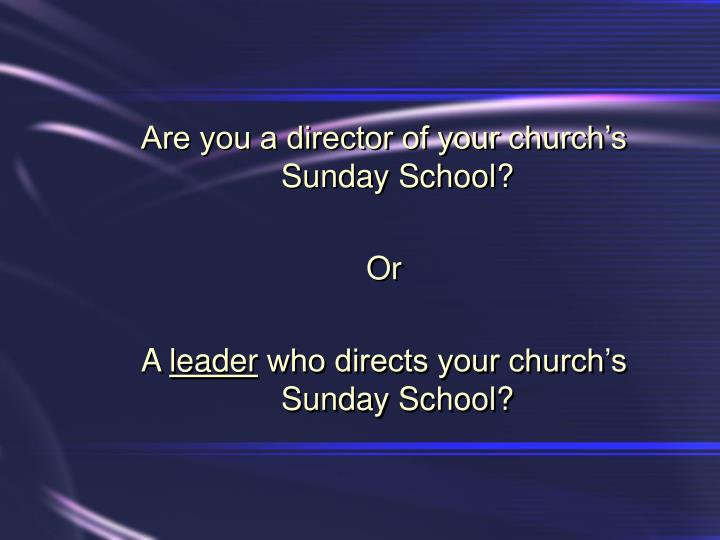 Are you a director of your church's Sunday School?