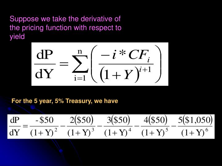 Suppose we take the derivative of the pricing function with respect to yield