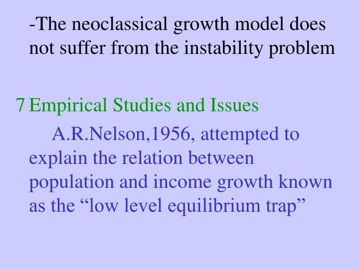 -The neoclassical growth model does not suffer from the instability problem