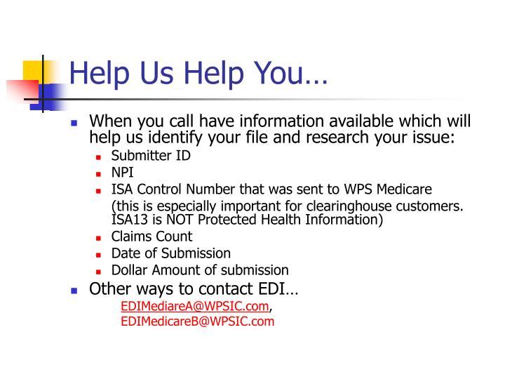 Help Us Help You…