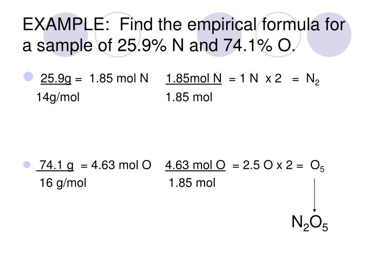 EXAMPLE:  Find the empirical formula for a sample of 25.9% N and 74.1% O.