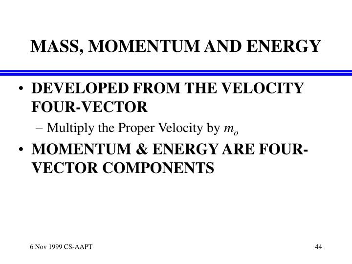 MASS, MOMENTUM AND ENERGY