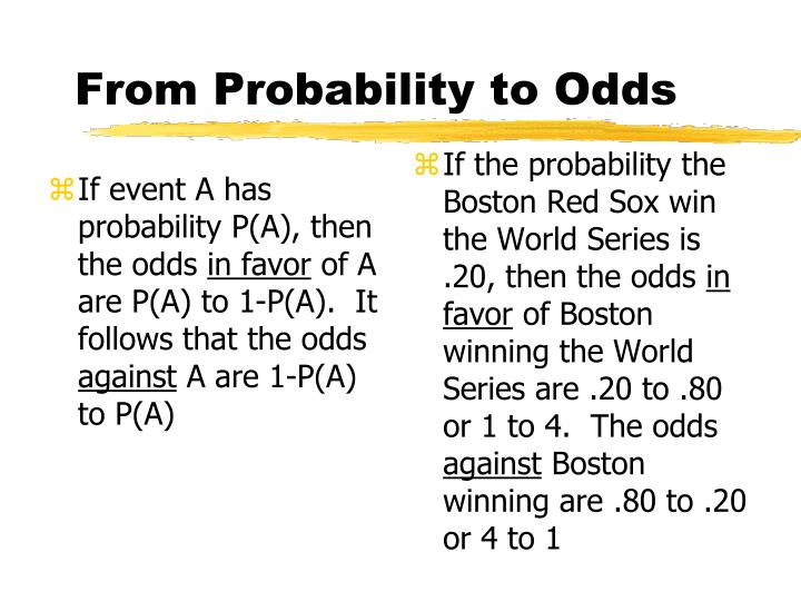 If event A has probability P(A), then the odds